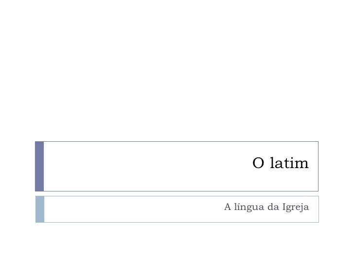 O latim A língua da Igreja