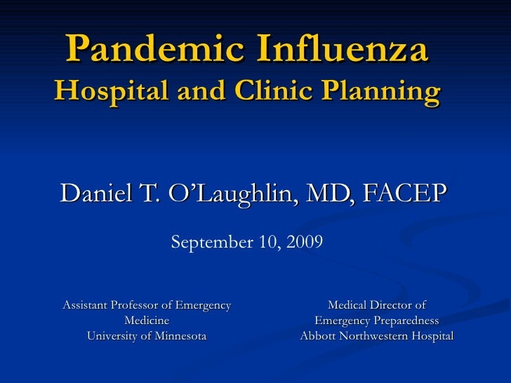 Pandemic Influenza Hospital and Clinic Planning Daniel T. O'Laughlin, MD, FACEP Medical Director of Emergency Preparedness...