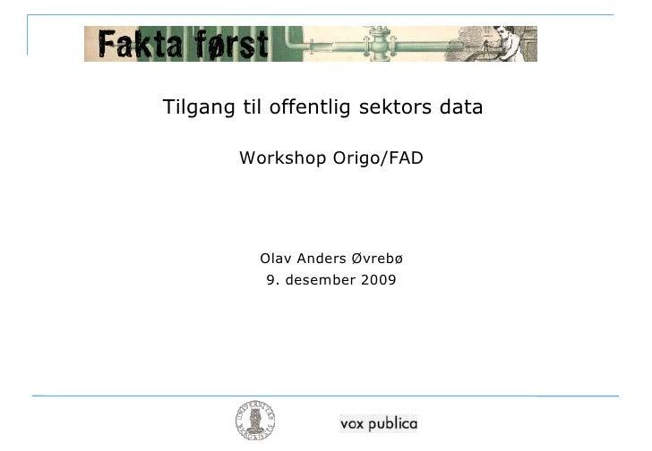 Tilgang til offentlig sektors data<br />Workshop Origo/FAD<br />Olav Anders Øvrebø<br />9. desember 2009<br />