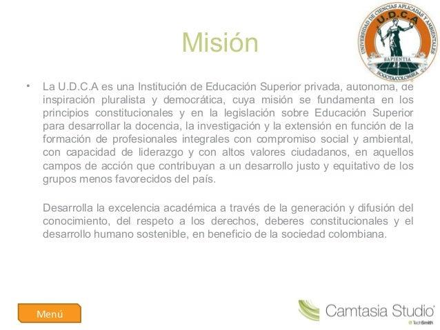 Misión• LaU.D.C.AesunaInstitucióndeEducaciónSuperiorprivada,autónoma,deinspiración pluralista y democrática,...