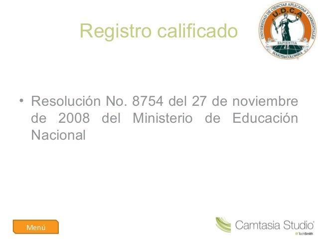 Registro calificado• Resolución No. 8754 del 27 de noviembrede 2008 del Ministerio de EducaciónNacionalMenú