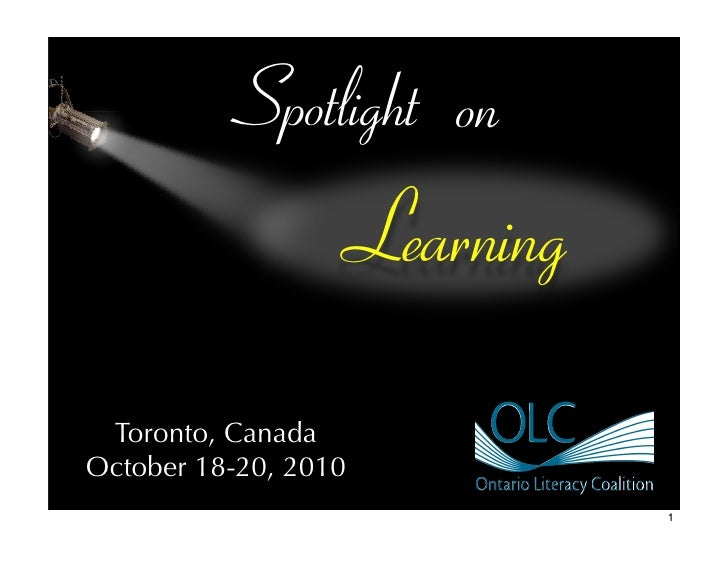 Spotlight on                      Learning Toronto, CanadaOctober 18-20, 2010                                 1