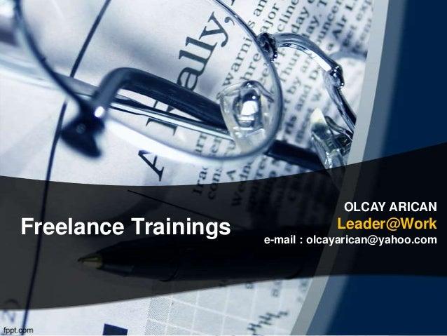 OLCAY ARICANFreelance Trainings               Leader@Work                      e-mail : olcayarican@yahoo.com