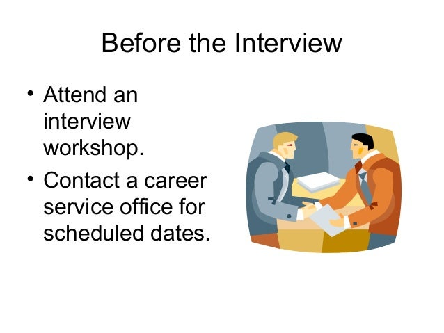 Before the Interview• Attend aninterviewworkshop.• Contact a careerservice office forscheduled dates.