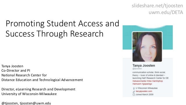Promoting Student Access and Success Through Research Tanya Joosten Co-Director and PI National Research Center for Distan...