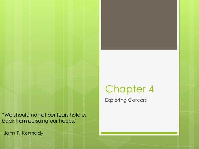 """Chapter 4                                       Exploring Careers""""We should not let our fears hold usback from pursuing ou..."""