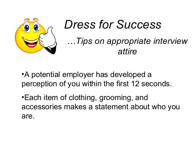 Dress for Success…Tips on appropriate interviewattire•A potential employer has developed aperception of you within the fir...
