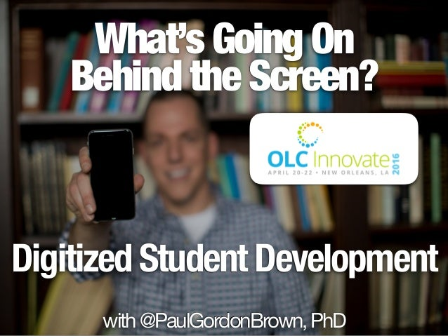 What's Going On Behind the Screen? Digitized Student Development with@PaulGordonBrown,PhD