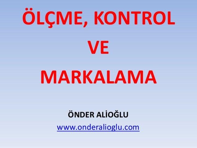 ÖLÇME, KONTROL VE MARKALAMA ÖNDER ALİOĞLU www.onderalioglu.com