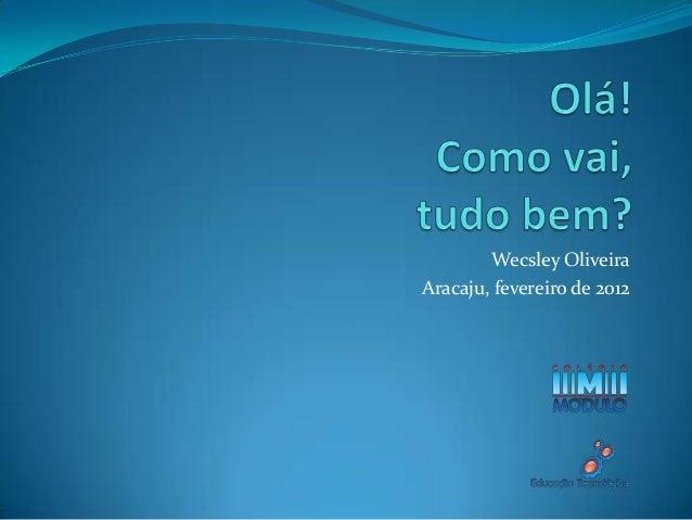 Wecsley OliveiraAracaju, fevereiro de 2012