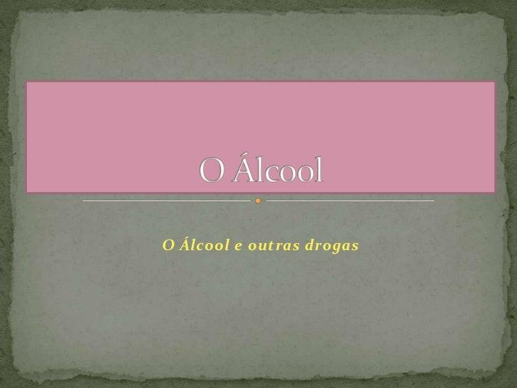 O Álcool e outras drogas