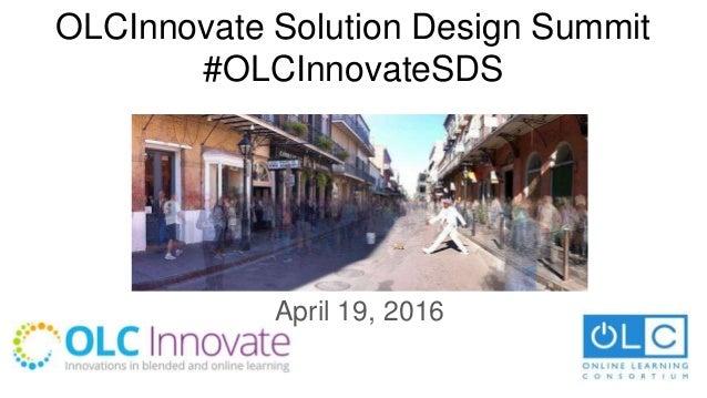 OLCInnovate Solution Design Summit #OLCInnovateSDS April 19, 2016