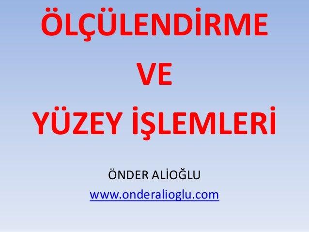 ÖLÇÜLENDİRME VE YÜZEY İŞLEMLERİ ÖNDER ALİOĞLU www.onderalioglu.com