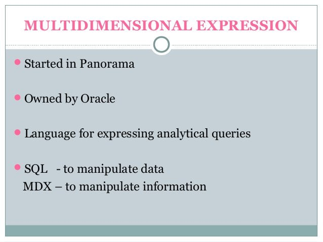 MULTIDIMENSIONAL EXPRESSION Started in Panorama Owned by Oracle Language for expressing analytical queries SQL - to ma...