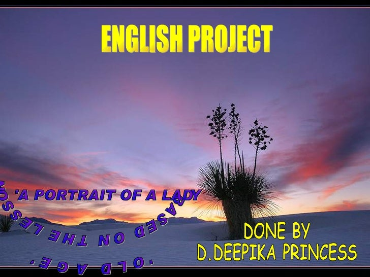 ENGLISH PROJECT 'OLD AGE' BASED ON THE LESSON 'A PORTRAIT OF A LADY' DONE BY D.DEEPIKA PRINCESS