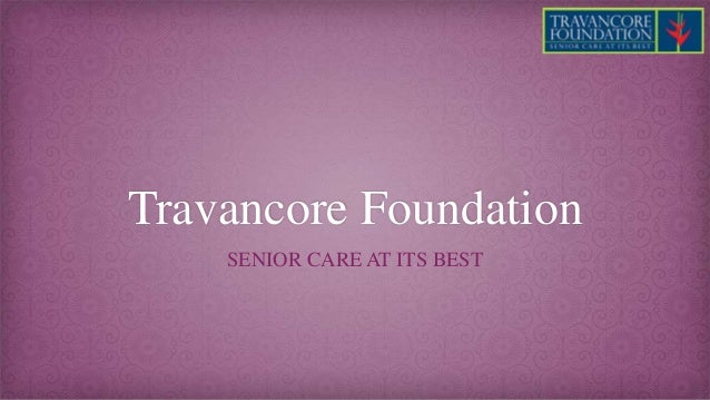 Travancore Foundation SENIOR CARE AT ITS BEST