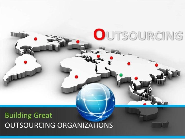 OUTSOURCINGIT OUTSOURCINGAPPLICATION DEVELOPMENTBuilding GreatOUTSOURCING ORGANIZATIONS