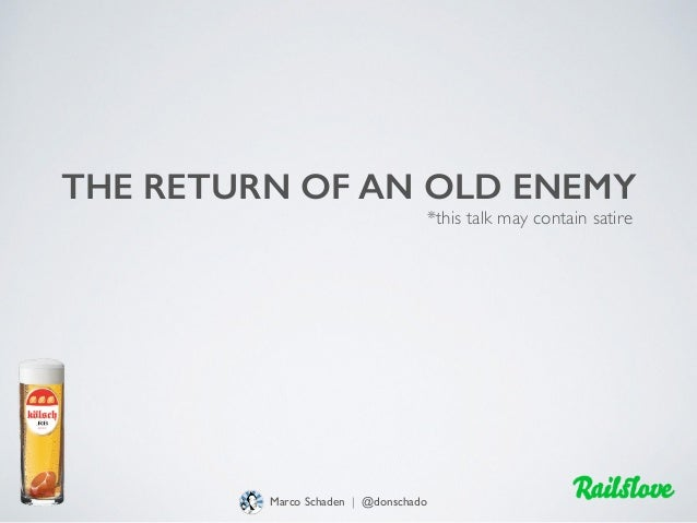 THE RETURN OF AN OLD ENEMY Marco Schaden | @donschado *this talk may contain satire