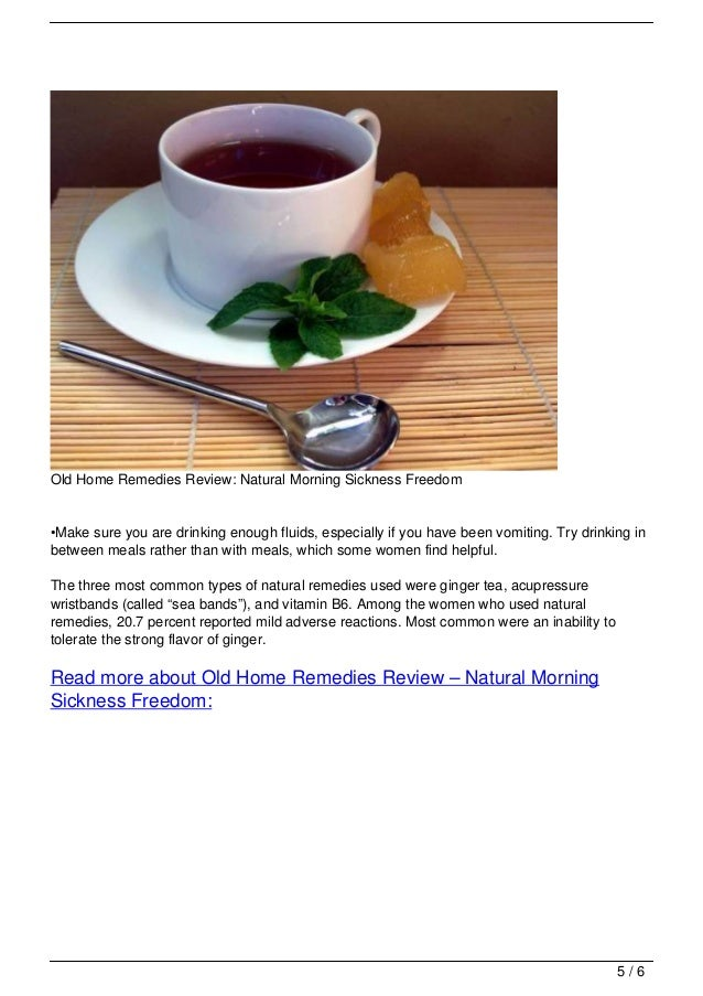 Old Home Remedies Review: Natural Morning Sickness Freedom•Make sure you are drinking enough fluids, especially if you hav...