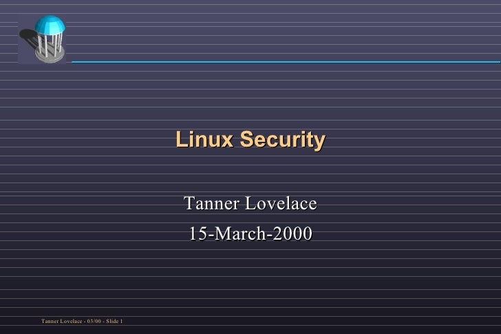Linux Security Tanner Lovelace 15-March-2000