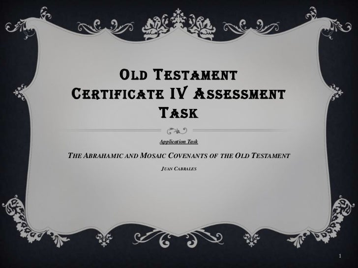 Old TestamentCertificate IV Assessment Task<br />Application Task<br />The Abrahamic and Mosaic Covenants of the Old Testa...