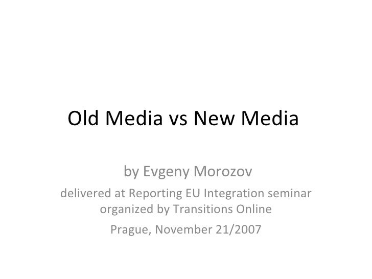 Old Media vs New Media  by Evgeny Morozov delivered at Reporting EU Integration seminar organized by Transitions Online Pr...
