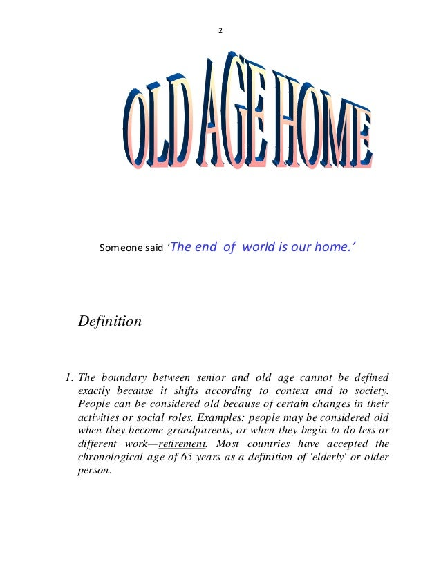 the definition of an old age The evolution of the english definition old age has been a frequent  topic of discussions, reports, and governmental policy making in the 20th.