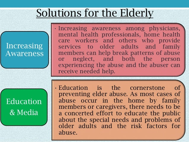 what information and services help the elderly essay No matter how minor or severe the abuse, nurses have a duty to assess elderly patients according to recommended protocols and report suspected abuse to designated authorities the multidisciplinary team then works together to help resolve the issue.
