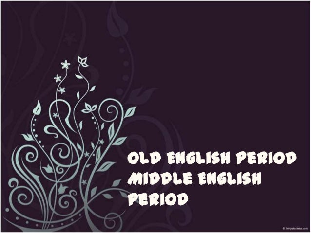 Old English PeriodMiddle EnglishPeriod