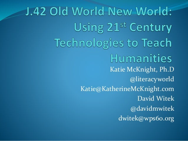 Katie McKnight, Ph.D @literacyworld Katie@KatherineMcKnight.com David Witek @davidmwitek dwitek@wps60.org