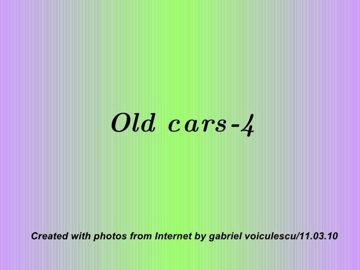 Old cars-4 Created with photos from Internet by gabriel voiculescu/11.03.10