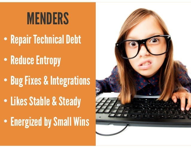 @mscottford MENDERS • Repair Technical Debt • Reduce Entropy • Bug Fixes & Integrations • Likes Stable & Steady • Energize...
