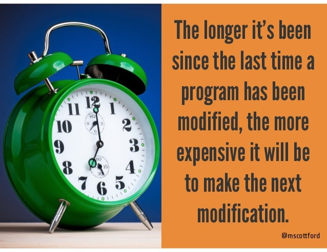 @mscottford The longer it's been since the last time a program has been modified, the more expensive it will be to make th...