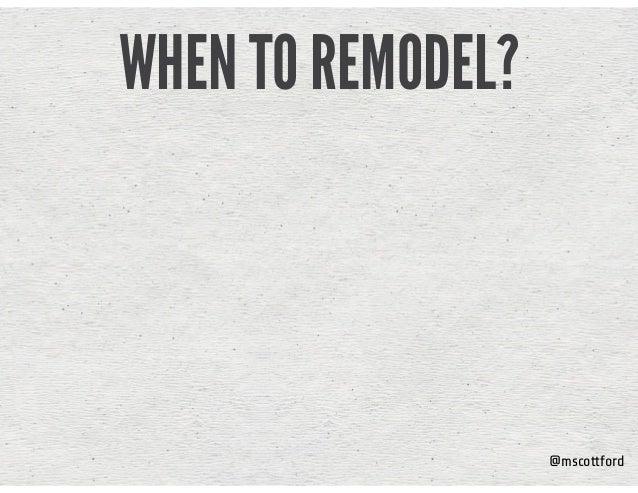 @mscottford WHEN TO REMODEL?
