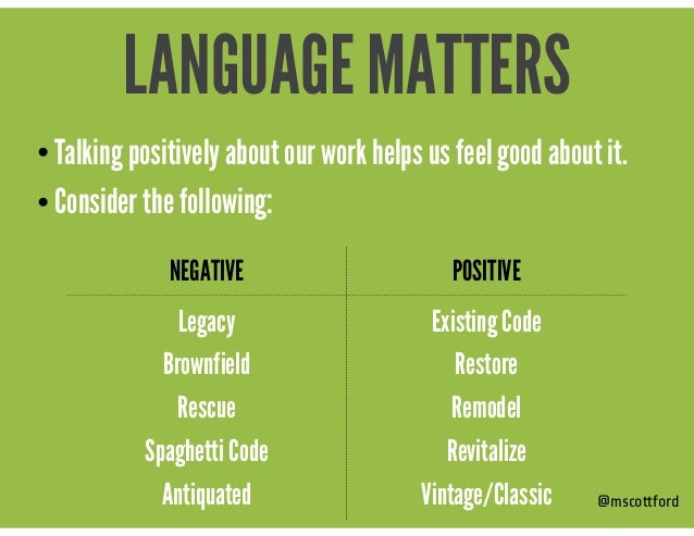• Talking positively about our work helps us feel good about it. • Consider the following: @mscottford LANGUAGE MATTERS NE...