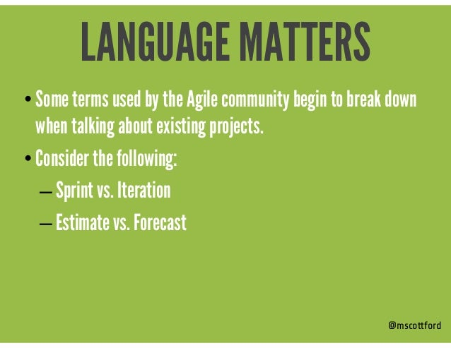 • Some terms used by the Agile community begin to break down when talking about existing projects. • Consider the followin...