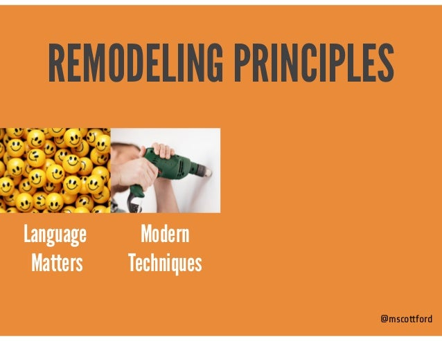 @mscottford Modern  Techniques REMODELING PRINCIPLES Language Matters