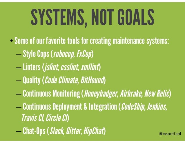 • Some of our favorite tools for creating maintenance systems: – Style Cops (rubocop, FxCop) – Linters (jslint, csslint, x...