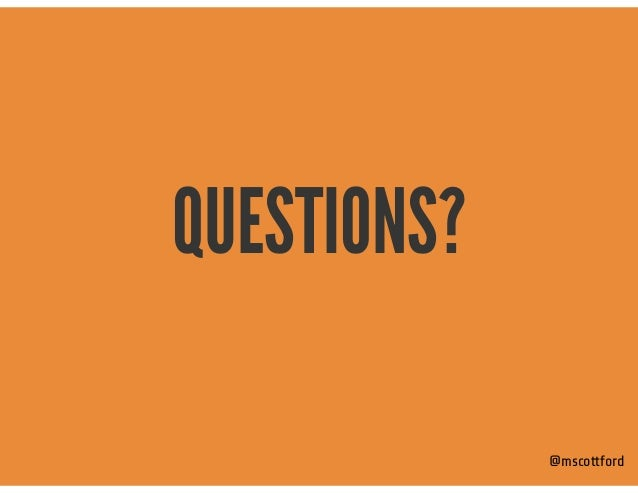 QUESTIONS? @mscottford