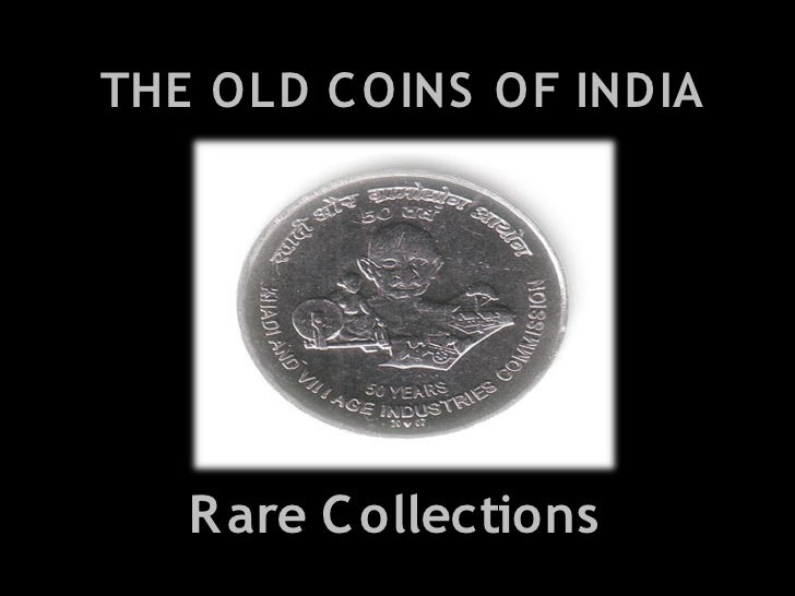 THE OLD C OINS OF INDIA   R are C ollections