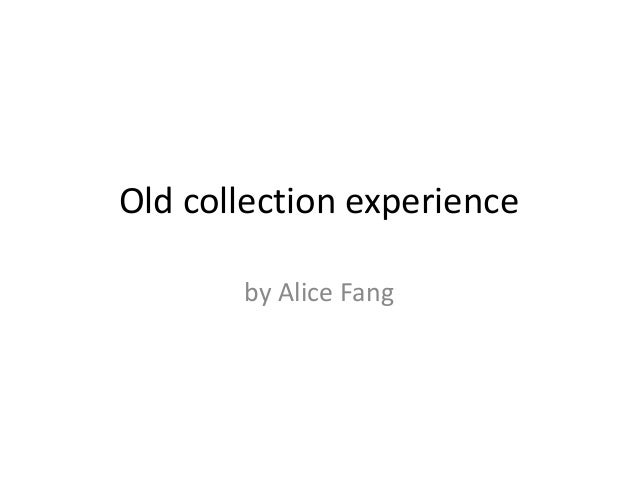 Old collection experience by Alice Fang