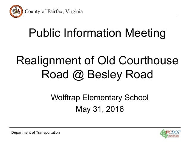 County of Fairfax, Virginia Department of Transportation Public Information Meeting Realignment of Old Courthouse Road @ B...