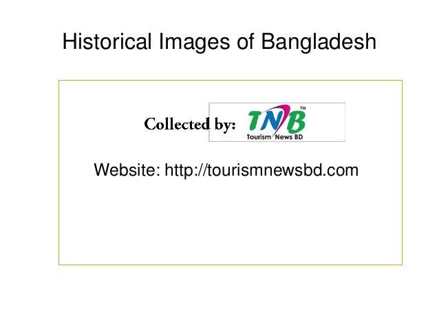 Historical Images of Bangladesh Website: http://tourismnewsbd.com