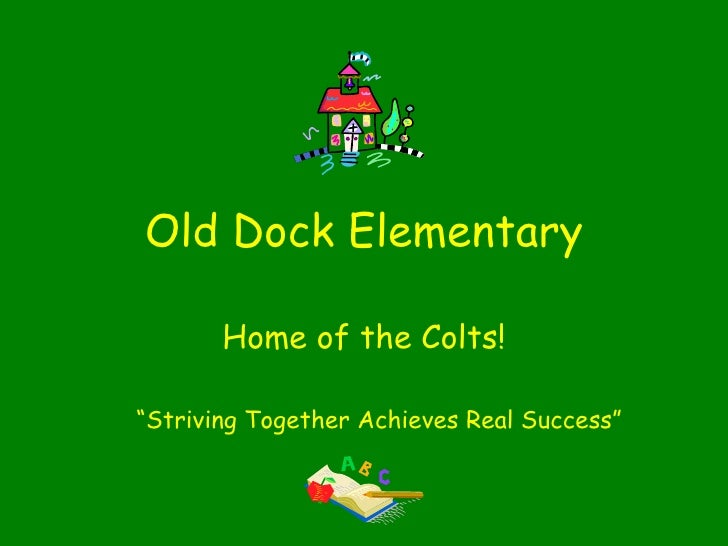 "Old Dock Elementary Home of the Colts! "" Striving Together Achieves Real Success"""