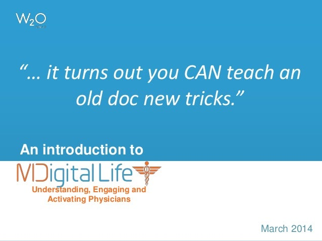 """… it turns out you CAN teach an old doc new tricks."" An introduction to Understanding, Engaging and Activating Physicians..."