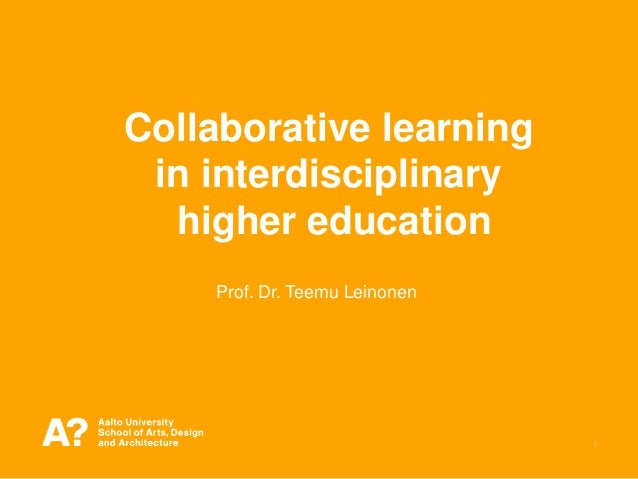 1 Collaborative learning in interdisciplinary higher education Prof. Dr. Teemu Leinonen