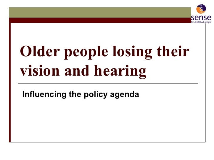 Older people losing their vision and hearing   Influencing the policy agenda
