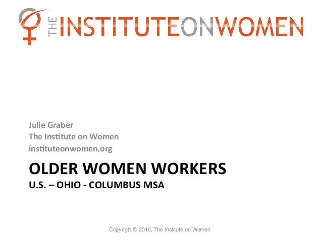 Julie Graber The InsBtute on Women insBtuteonwomen.org OLDER WOMEN WORKERS  U.S. – OHIO -‐ ...