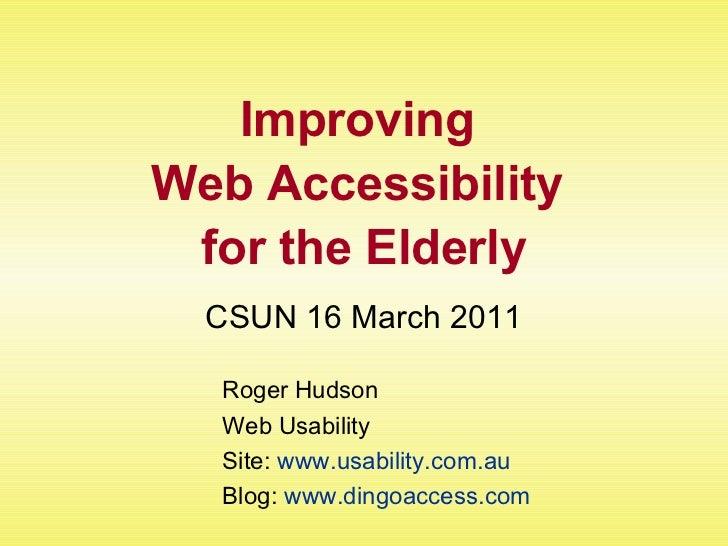 Improving  Web Accessibility  for the Elderly CSUN 16 March 2011 Roger Hudson Web Usability Site:  www.usability.com.au Bl...
