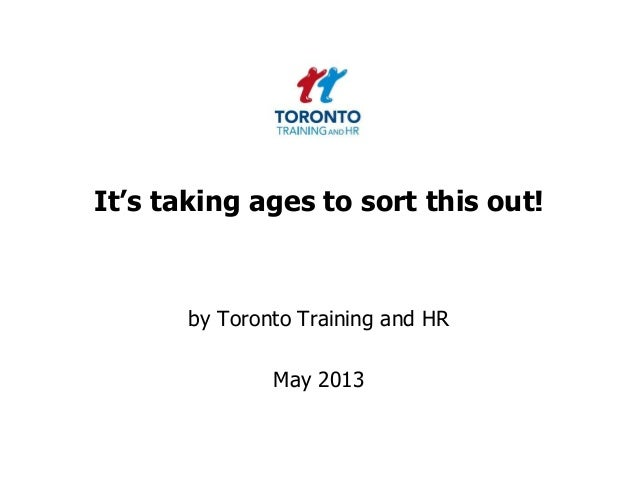 It's taking ages to sort this out!by Toronto Training and HRMay 2013